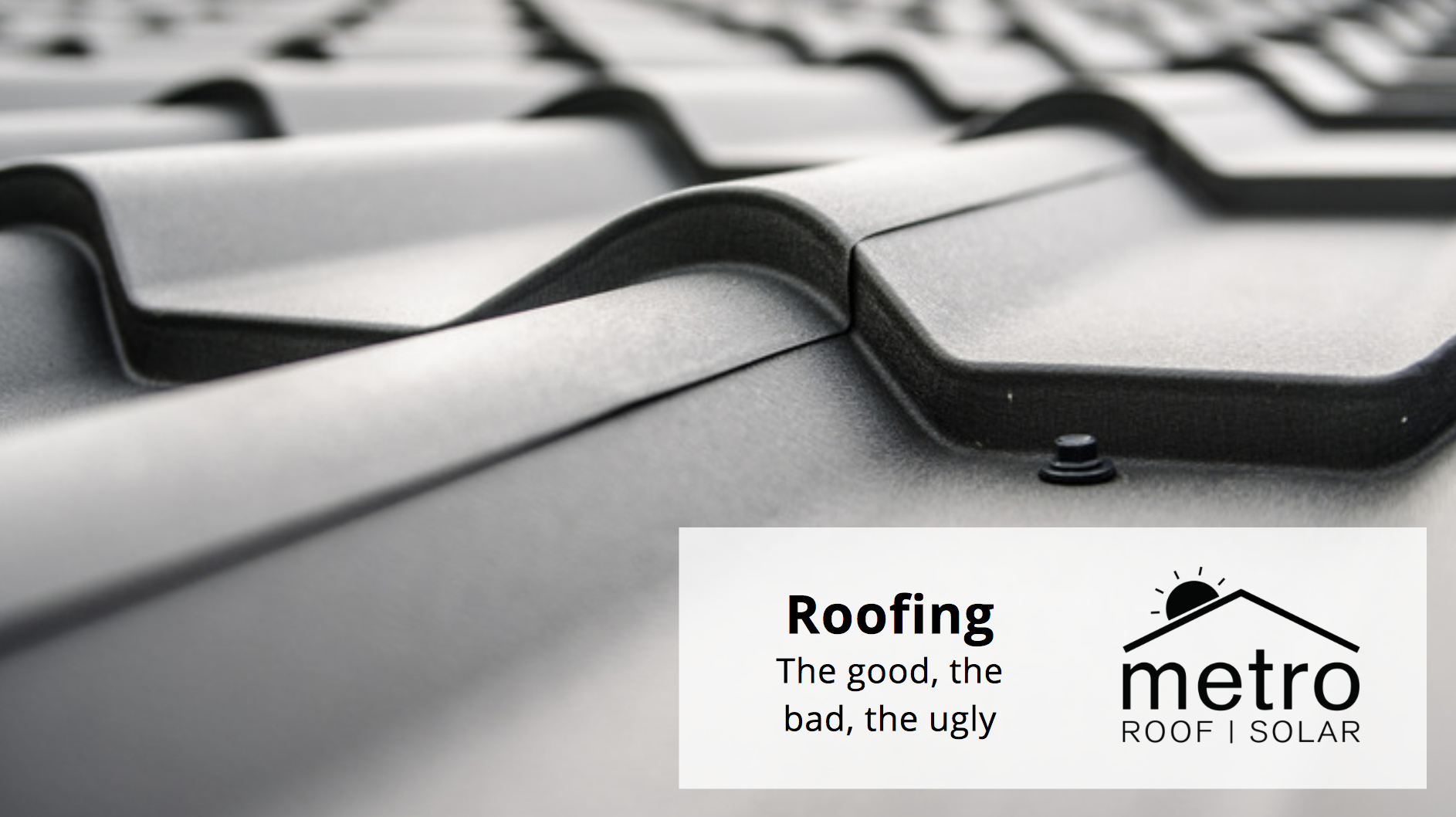 Roofing: the good, the bad, the ugly
